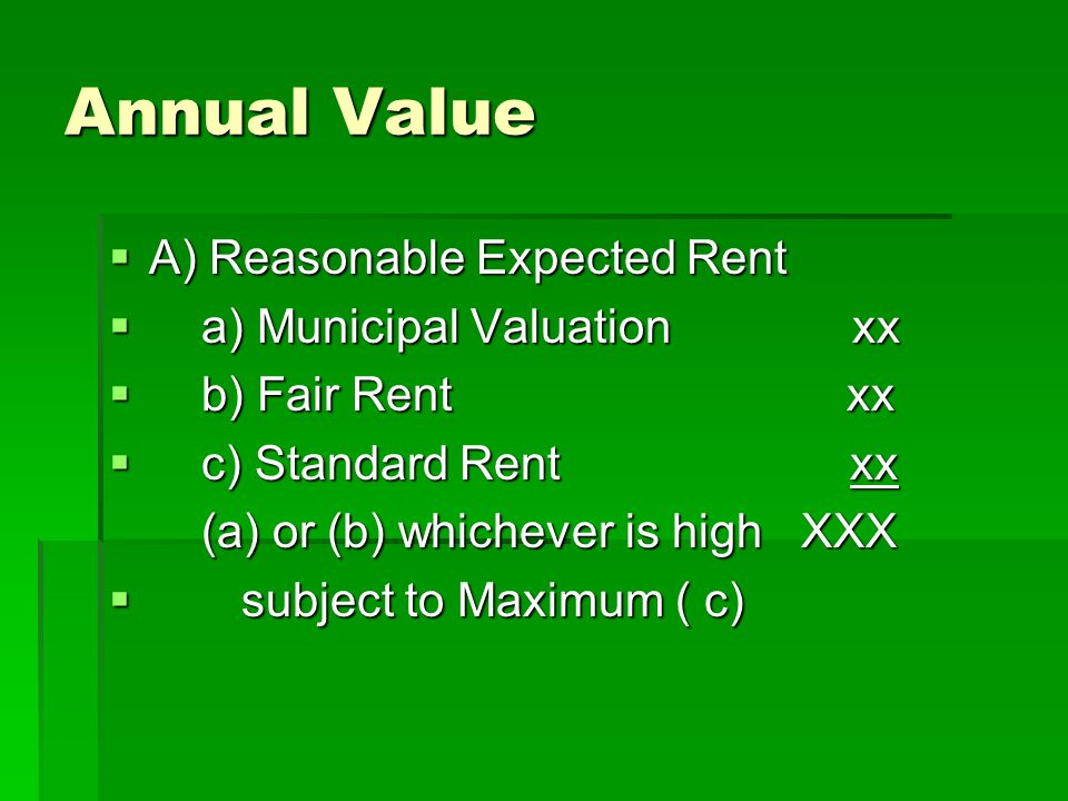 Annual Value A) Reasonable Expected Rent a) Municipal Valuation xx
