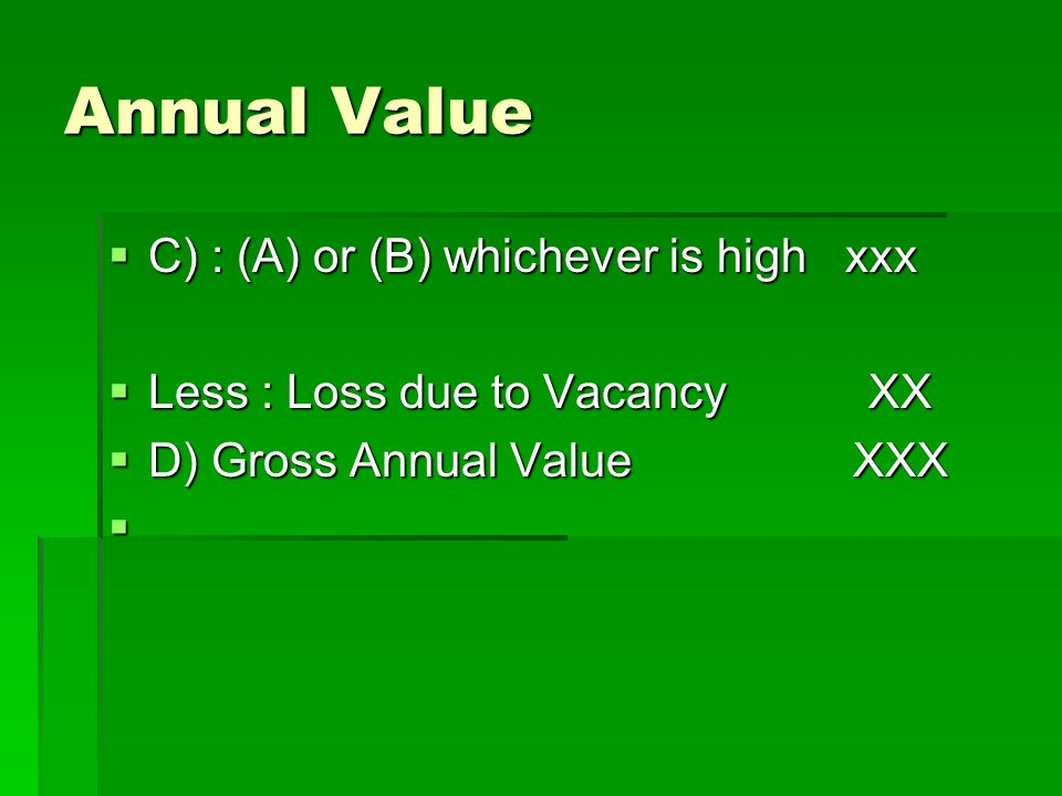 Annual Value C) : (A) or (B) whichever is high xxx