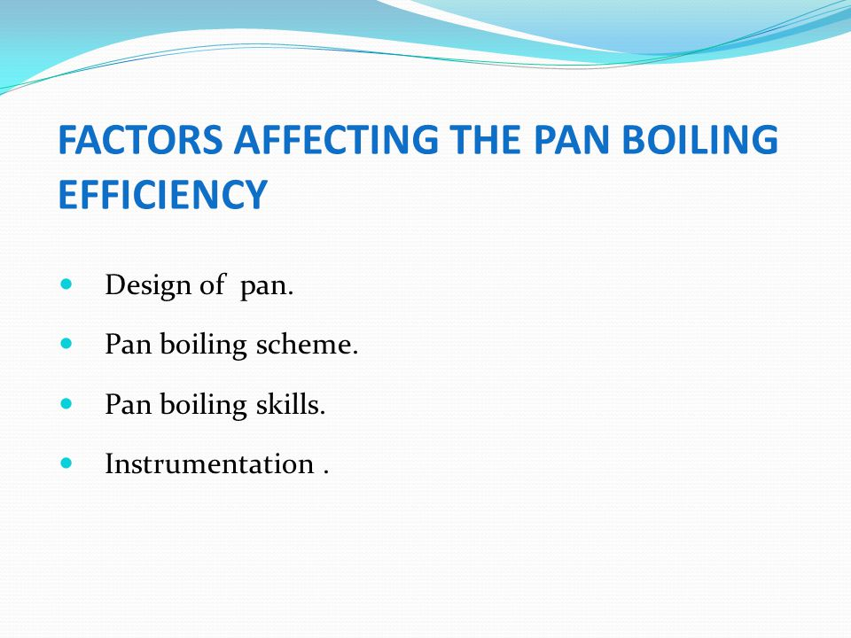 FACTORS AFFECTING THE PAN BOILING EFFICIENCY