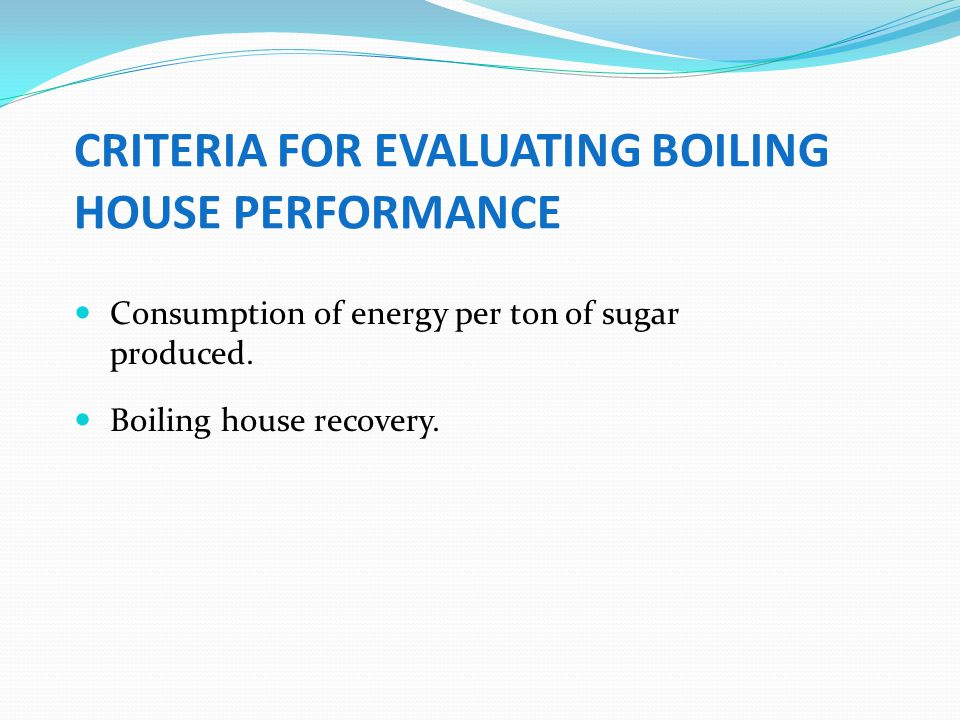 CRITERIA FOR EVALUATING BOILING HOUSE PERFORMANCE