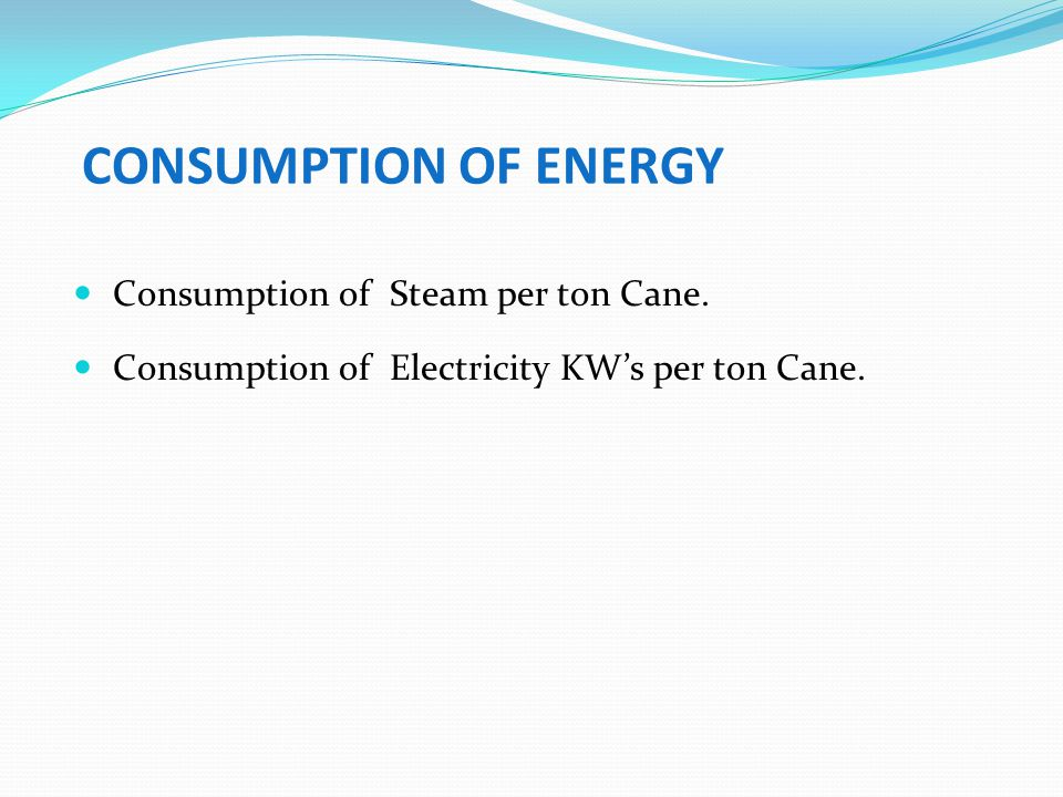 CONSUMPTION OF ENERGY Consumption of Steam per ton Cane.