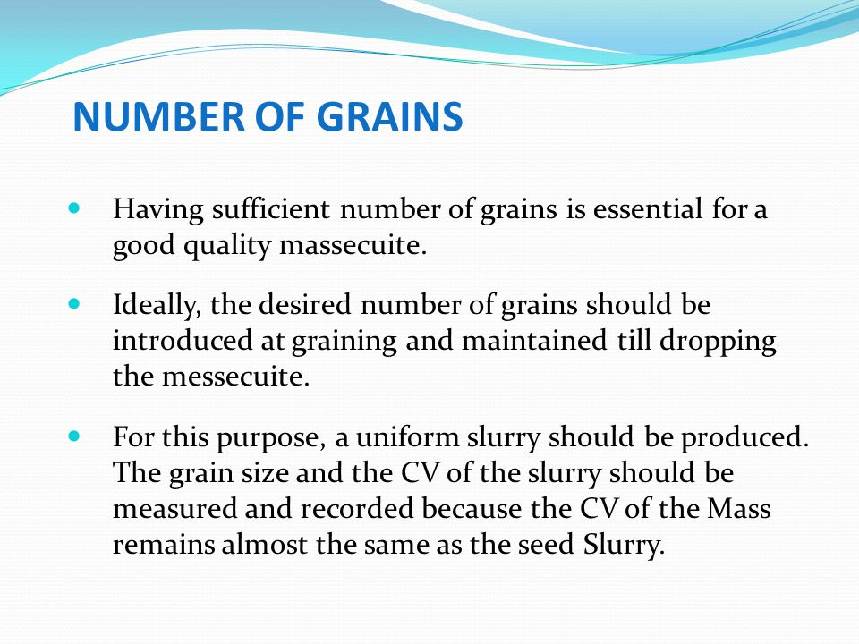 NUMBER OF GRAINS Having sufficient number of grains is essential for a good quality massecuite.