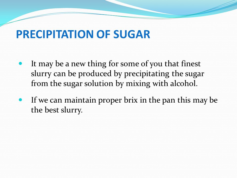PRECIPITATION OF SUGAR