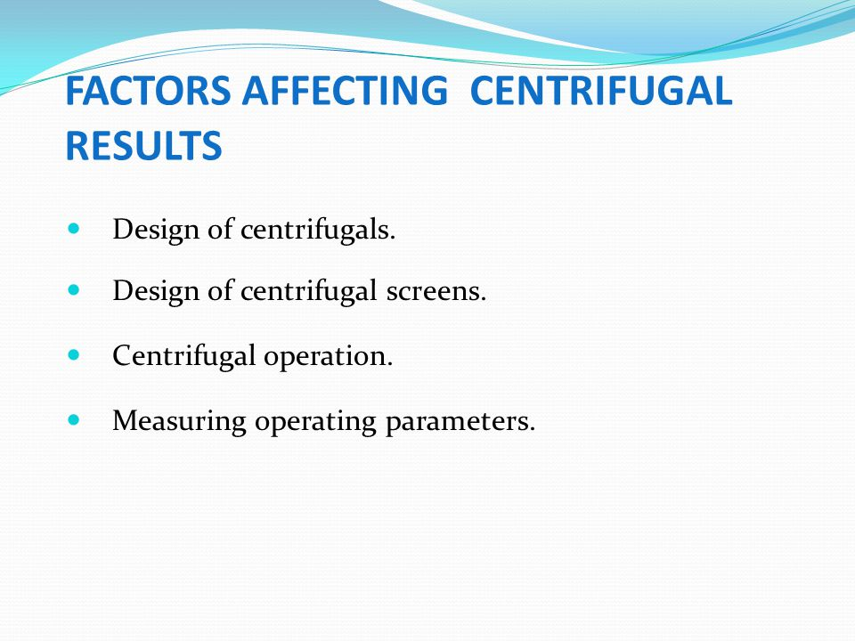 FACTORS AFFECTING CENTRIFUGAL RESULTS
