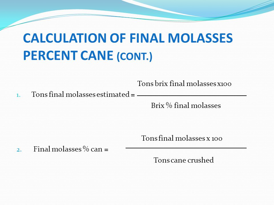 CALCULATION OF FINAL MOLASSES PERCENT CANE (CONT.)