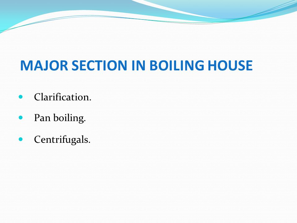 MAJOR SECTION IN BOILING HOUSE