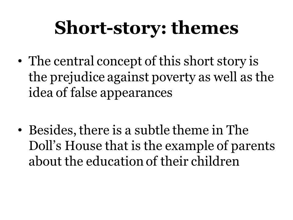 Short-story: themes The central concept of this short story is the prejudice against poverty as well as the idea of false appearances.