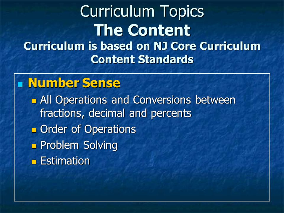 Curriculum Topics The Content Curriculum is based on NJ Core Curriculum Content Standards