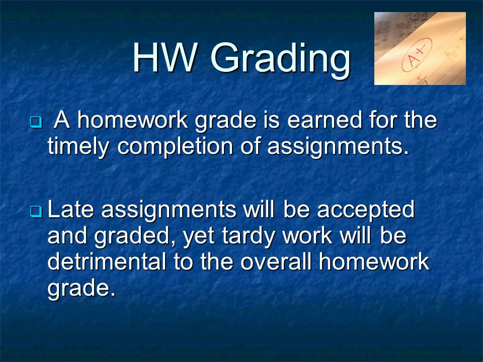 HW Grading A homework grade is earned for the timely completion of assignments.