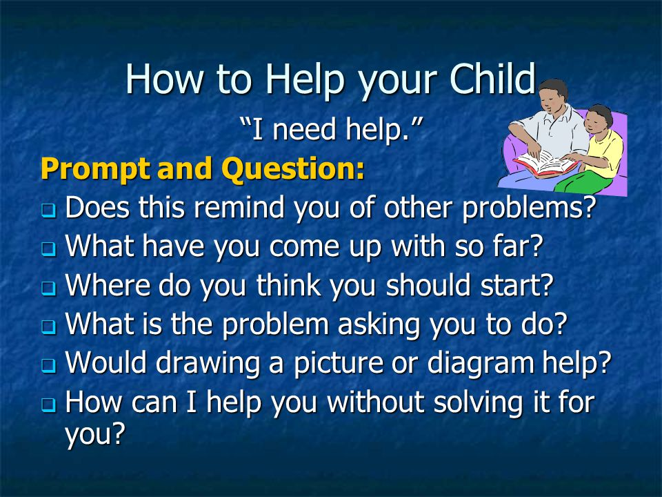 How to Help your Child I need help. Prompt and Question: