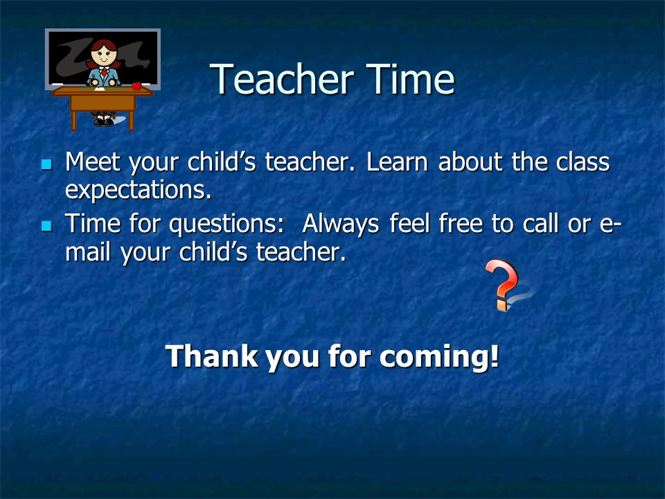 Teacher Time Thank you for coming!