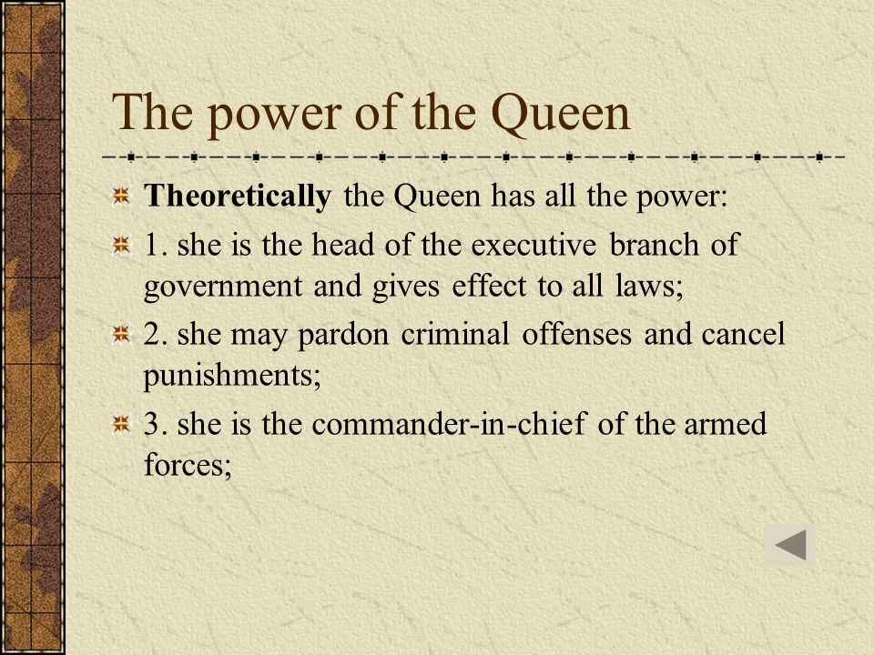 The power of the Queen Theoretically the Queen has all the power: