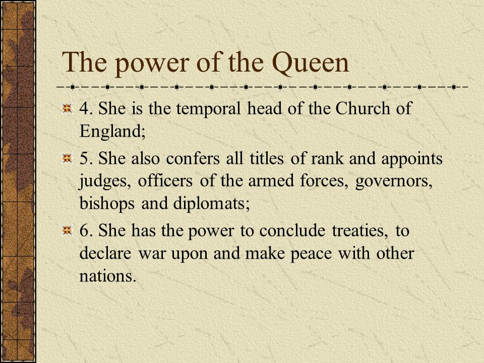 The power of the Queen 4. She is the temporal head of the Church of England;