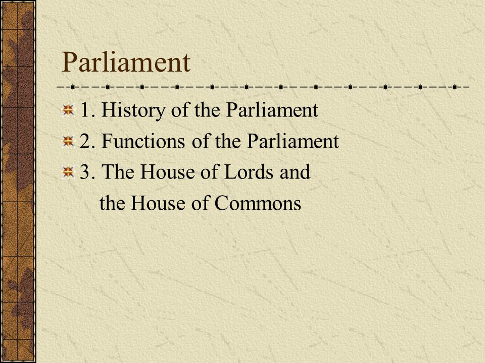 Parliament 1. History of the Parliament 2. Functions of the Parliament