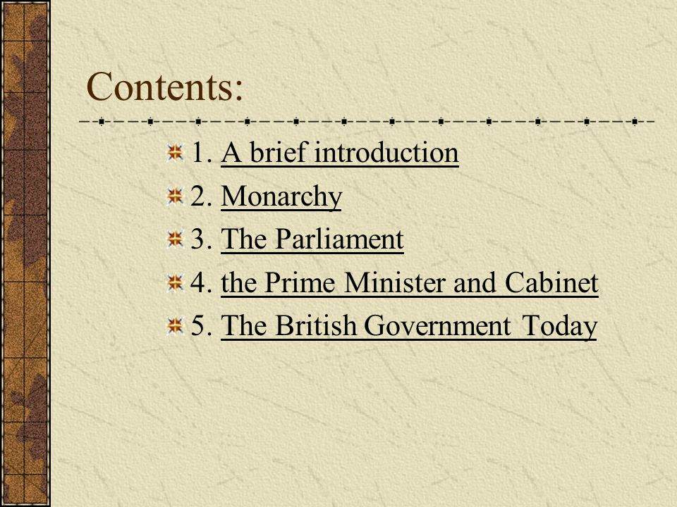 Contents: 1. A brief introduction 2. Monarchy 3. The Parliament