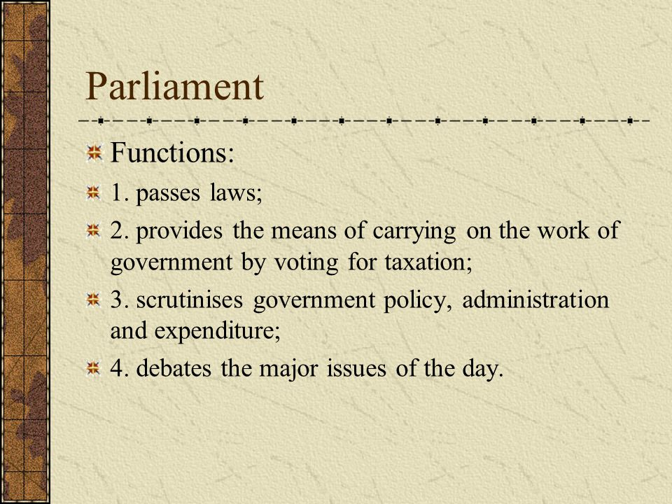Parliament Functions: 1. passes laws;