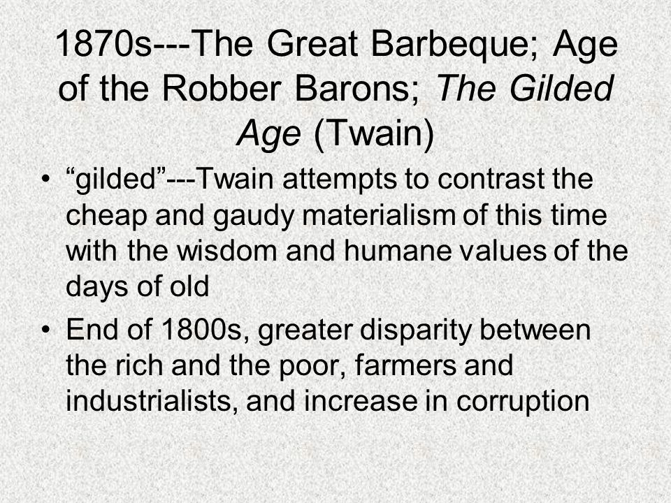 1870s---The Great Barbeque; Age of the Robber Barons; The Gilded Age (Twain)