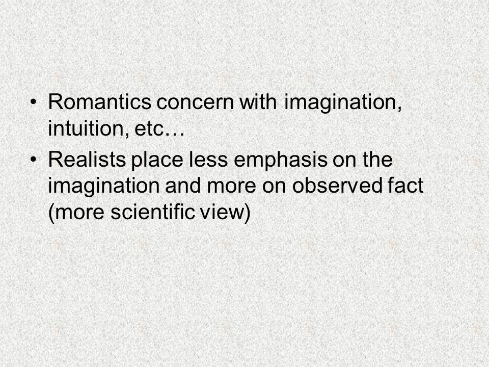 Romantics concern with imagination, intuition, etc…