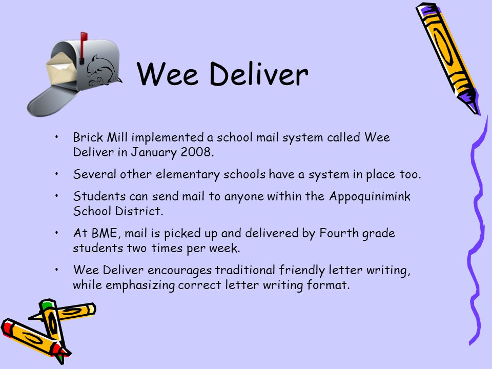 Wee Deliver Brick Mill implemented a school mail system called Wee Deliver in January 2008.