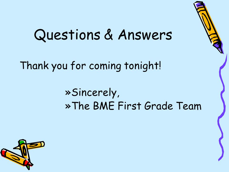 Questions & Answers Thank you for coming tonight! Sincerely,