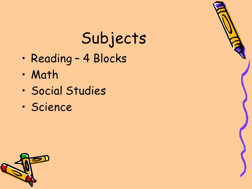 Subjects Reading – 4 Blocks Math Social Studies Science