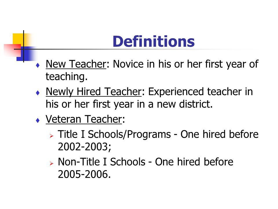 Definitions New Teacher: Novice in his or her first year of teaching.