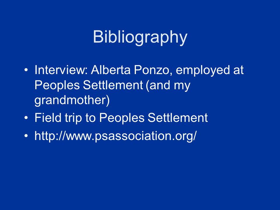 Bibliography Interview: Alberta Ponzo, employed at Peoples Settlement (and my grandmother) Field trip to Peoples Settlement.