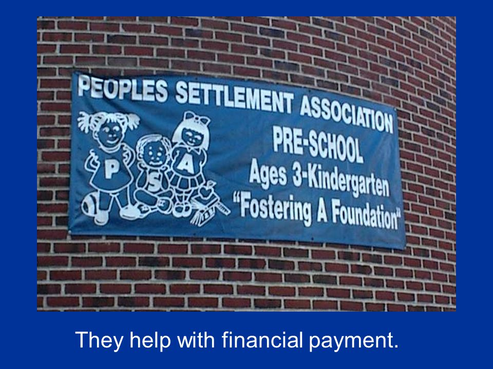 They help with financial payment.