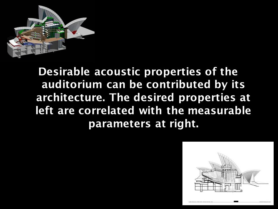 Desirable acoustic properties of the auditorium can be contributed by its architecture.