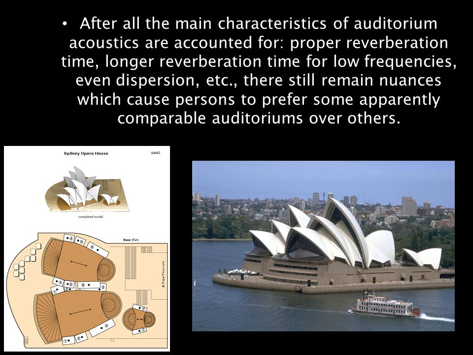 After all the main characteristics of auditorium acoustics are accounted for: proper reverberation time, longer reverberation time for low frequencies, even dispersion, etc., there still remain nuances which cause persons to prefer some apparently comparable auditoriums over others.