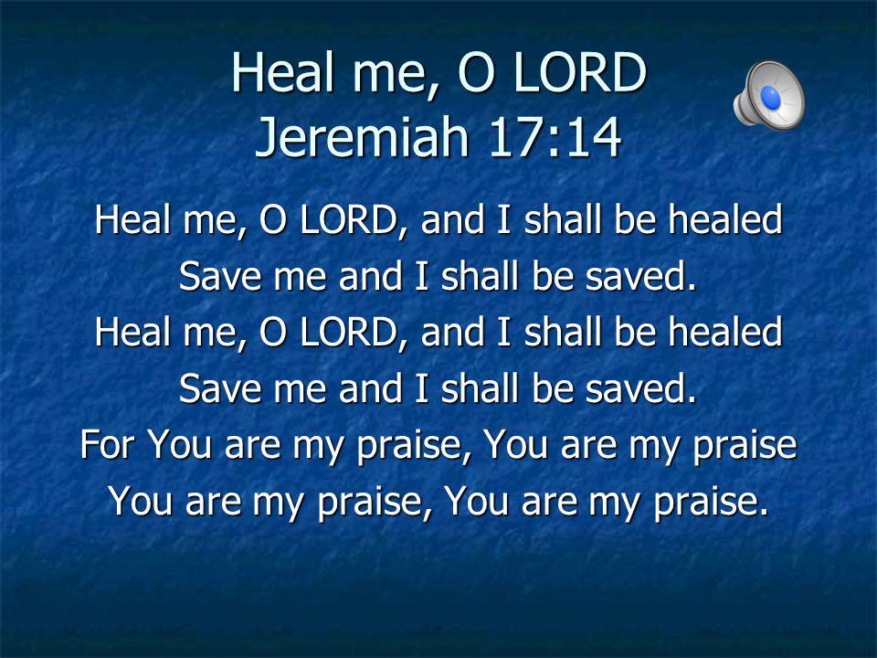 Heal me, O LORD Jeremiah 17:14