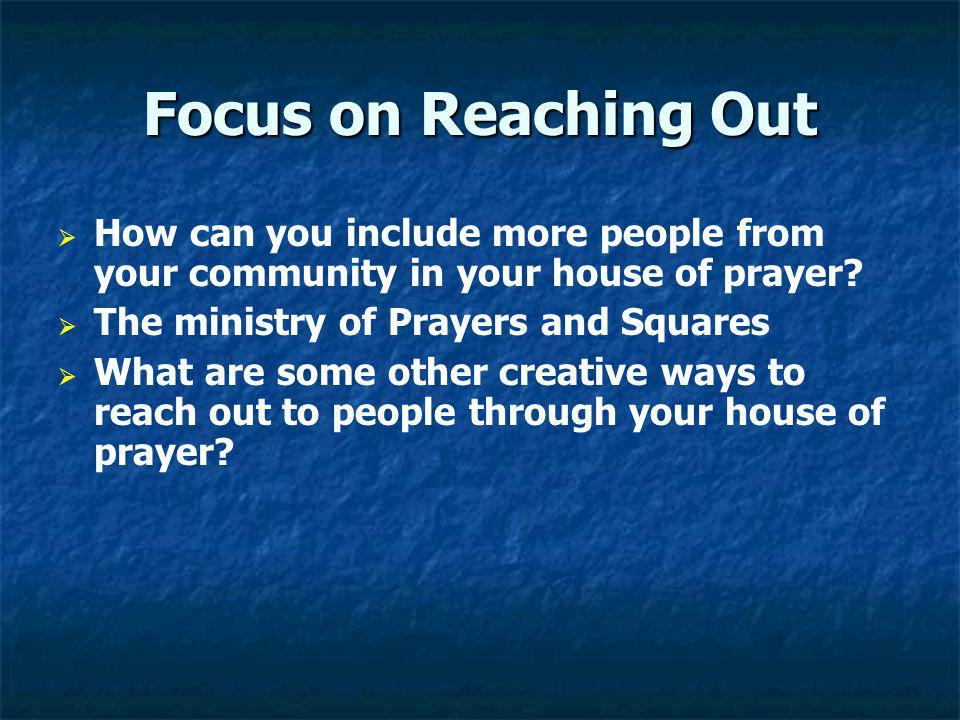 Focus on Reaching Out How can you include more people from your community in your house of prayer The ministry of Prayers and Squares.