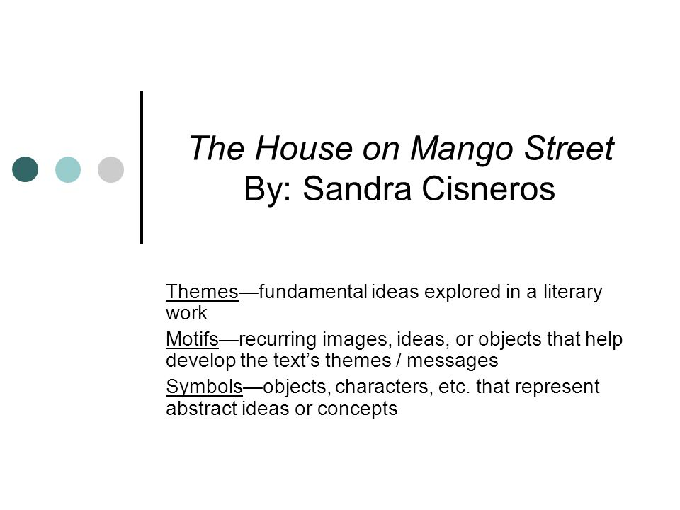an analysis of the short story the house on mango street by sandra cisneros My name from the house on mango street sandra cisneros that's the way he did it and the story goes she never forgave him sandra cisneros my name from the house on mango street.