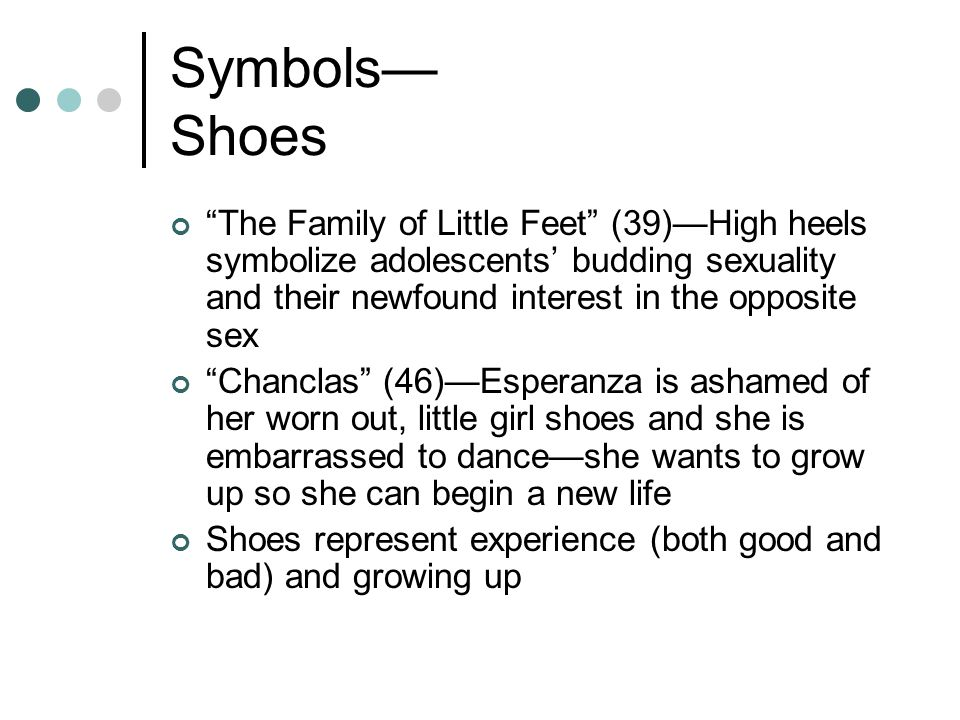 Symbols— Shoes The Family of Little Feet (39)—High heels symbolize adolescents' budding sexuality and their newfound interest in the opposite sex.