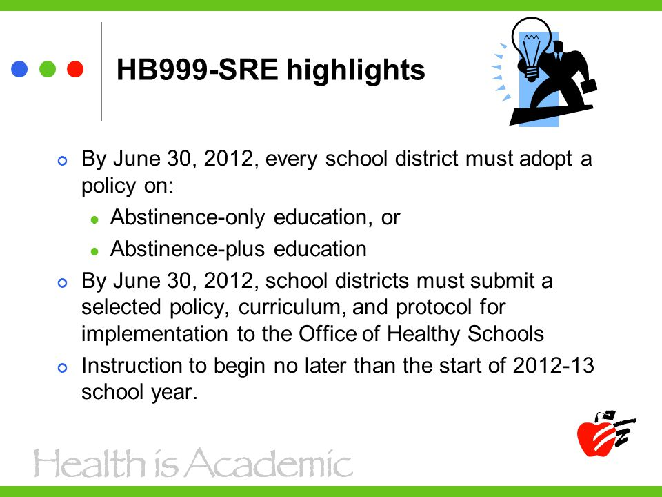 HB999-SRE highlights By June 30, 2012, every school district must adopt a policy on: Abstinence-only education, or.