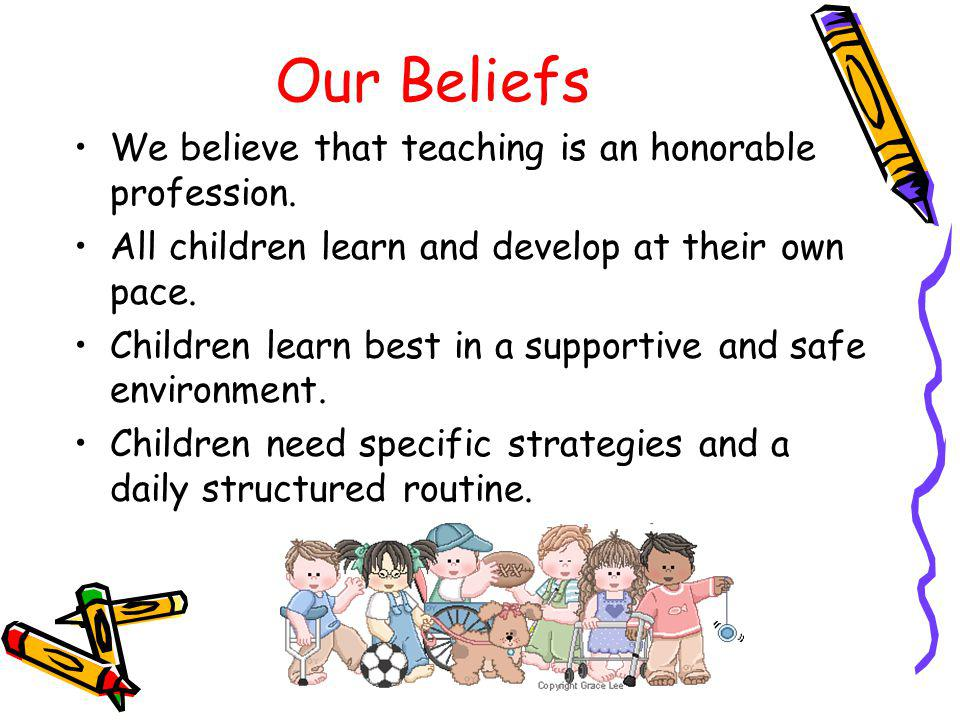 Our Beliefs We believe that teaching is an honorable profession.