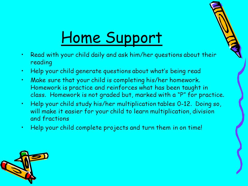 Home Support Read with your child daily and ask him/her questions about their reading. Help your child generate questions about what's being read.