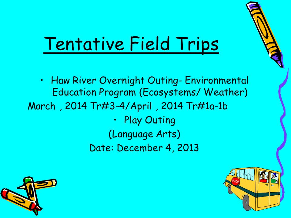 Tentative Field Trips Haw River Overnight Outing- Environmental Education Program (Ecosystems/ Weather)