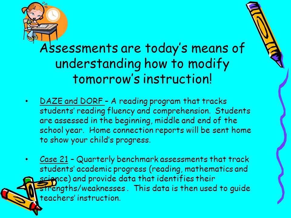 Assessments are today's means of understanding how to modify tomorrow's instruction!