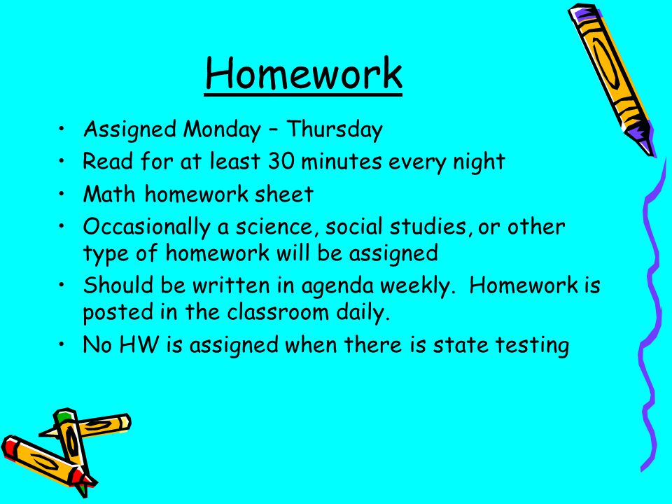 Homework Assigned Monday – Thursday
