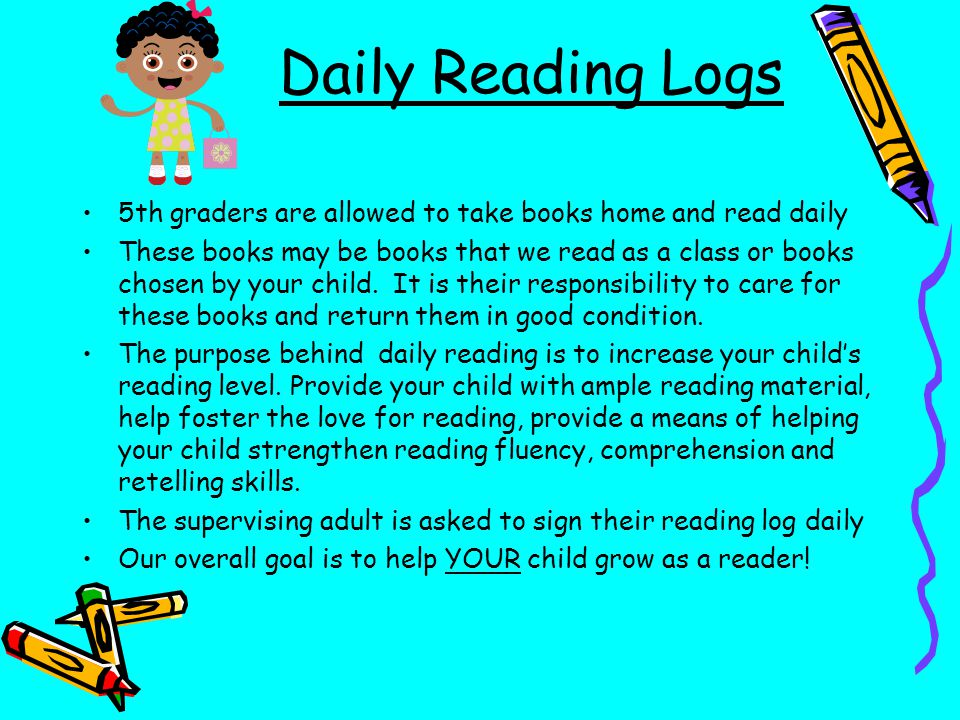 Daily Reading Logs 5th graders are allowed to take books home and read daily.