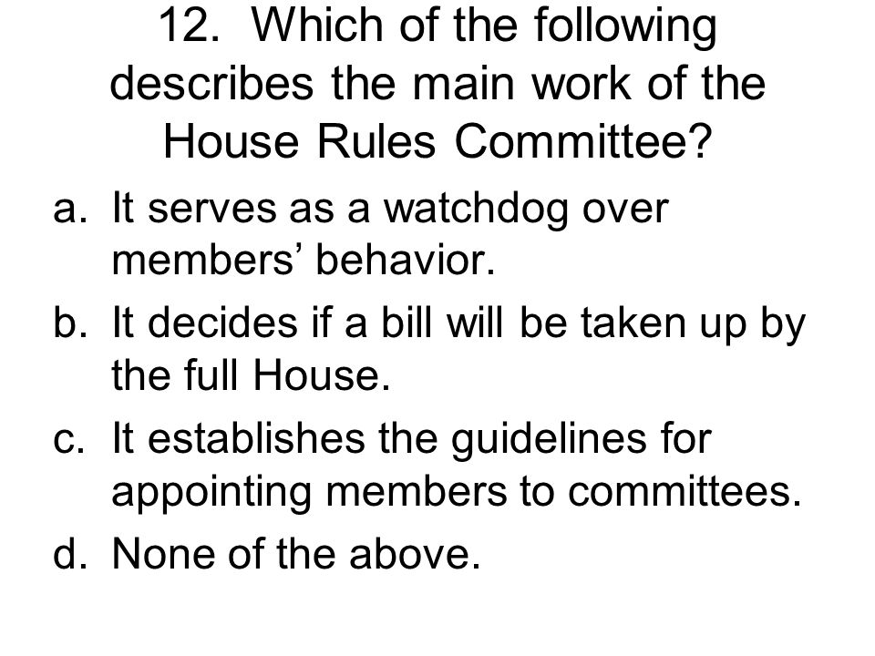12. Which of the following describes the main work of the House Rules Committee
