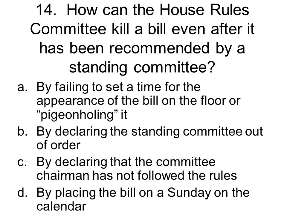 14. How can the House Rules Committee kill a bill even after it has been recommended by a standing committee