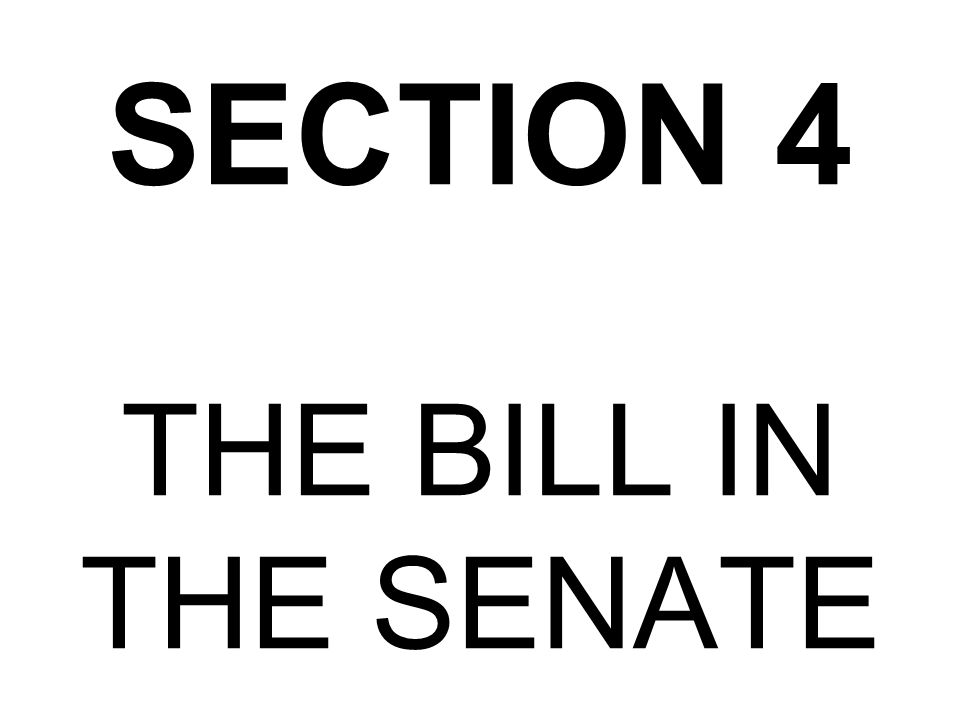 SECTION 4 THE BILL IN THE SENATE