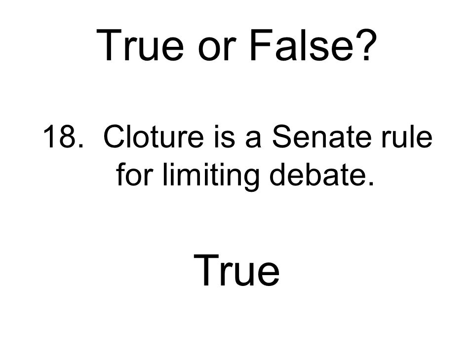 18. Cloture is a Senate rule for limiting debate.