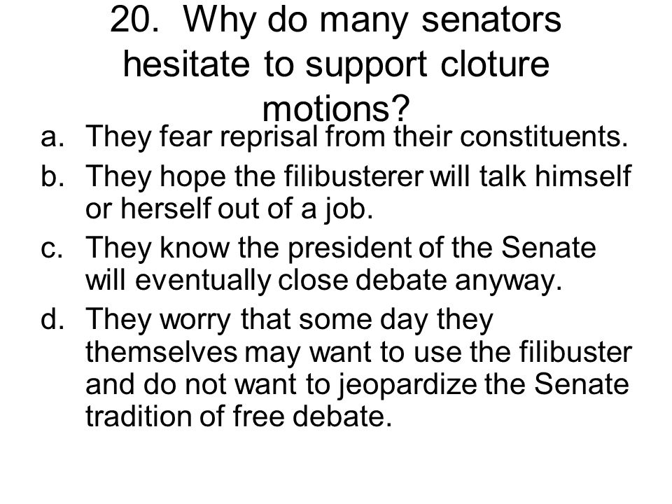20. Why do many senators hesitate to support cloture motions