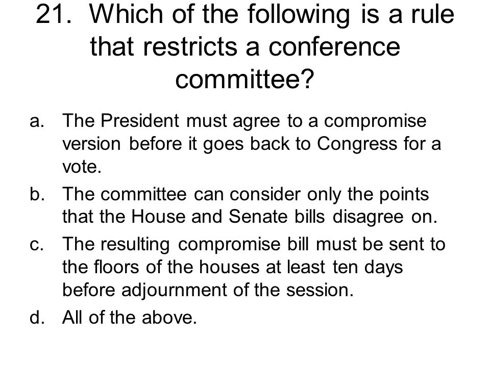 21. Which of the following is a rule that restricts a conference committee
