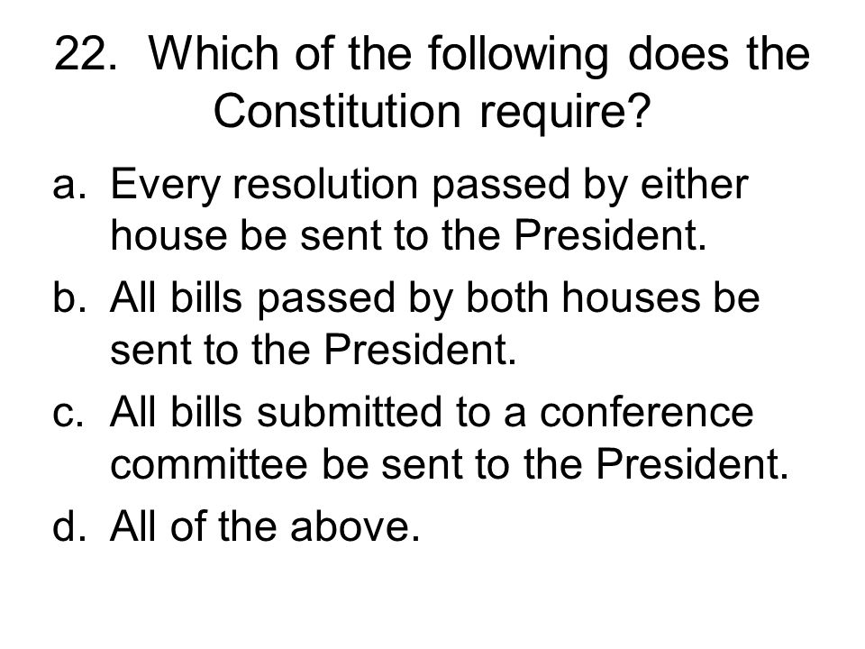 22. Which of the following does the Constitution require