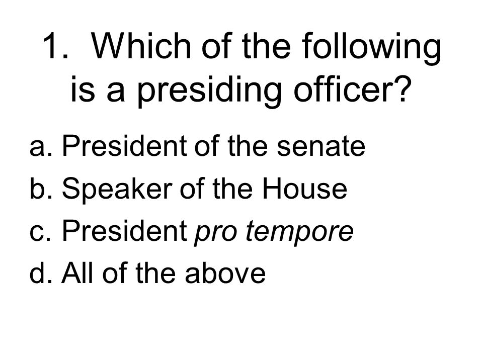 1. Which of the following is a presiding officer