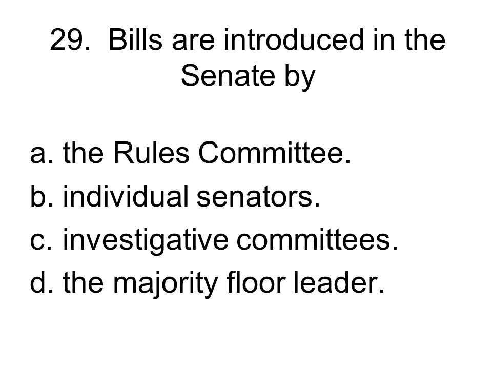 29. Bills are introduced in the Senate by